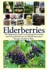 Elderberries: The Beginner's Guide to Foraging, Preserving and Using Elderberries for Health Remedies, Recipes, Drinks & More Cover Image
