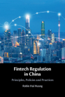 Fintech Regulation in China: Principles, Policies and Practices Cover Image