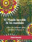 El mundo increible de los Mandalas Libro de colorear para Adultos Volumen 2: Diseños originales Figuras Geometricas Naturaleza Patrones únicos Anti An Cover Image