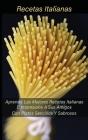 Recetas Italianas: Aprenda Las Mejores Recetas Italianas E Impresione A Sus Amigos Con Platos Sencillos Y Sabrosos (Spanish Version) Cover Image