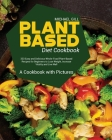 Plant Based Diet Cookbook: 333 Easy and Delicious Whole-Food Plant-Based Recipes for Beginners to Lose Weight, Increase Vitality and Live Well - Cover Image