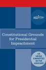 Constitutional Grounds for Presidential Impeachment: Report by the Staff of the Nixon Impeachment Inquiry Cover Image