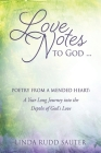 Love Notes to God ... Poetry From a Mended Heart: A Year Long Journey into the Depths of God's Love Cover Image