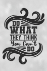 Do What They Think You Can't Do: Feel Good Reflection Quote for Work - Employee Co-Worker Appreciation Present Idea - Office Holiday Party Gift Exchan Cover Image