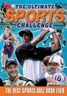 The Ultimate Sports Challenge: The Best Sports Quiz Book Ever Cover Image