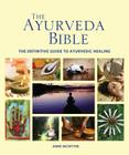 The Ayurveda Bible: The Definitive Guide to Ayurvedic Healing (Subject Bible) Cover Image
