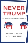 Never Trump: The Revolt of the Conservative Elites Cover Image