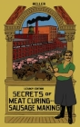 Secrets Of Meat Curing And Sausage Making (Legacy Edition): The Classic Heller Co. Guidebook Of Articles And Tips On Traditional Butchering And Curing Cover Image