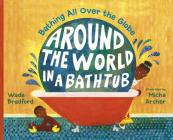 Around the World in a Bathtub: Bathing All Over the Globe Cover Image