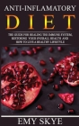Anti - Inflamatory Diet: The Guide for Healing the Immune System, Restoring Your Overall Health and How to Live a Healthy Lifestyle Cover Image