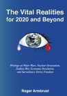 The Vital Realities for 2020 and Beyond: Writings on Water Wars, Nuclear Devastation, Endless War, Economic Revolution, and Surveillance Versus Freedom Cover Image