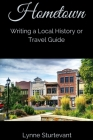 Hometown: Writing a Local History or Travel Guide Cover Image