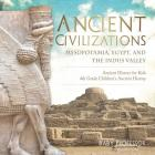 Ancient Civilizations - Mesopotamia, Egypt, and the Indus Valley - Ancient History for Kids - 4th Grade Children's Ancient History Cover Image