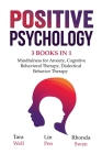 Positive Psychology - 3 Books in 1: Mindfulness for Anxiety, Cognitive Behavioral Therapy, Dialectical Behavior Therapy Cover Image
