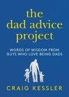 The Dad Advice Project: Words of Wisdom From Guys Who Love Being Dads Cover Image