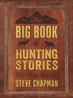 The Big Book of Hunting Stories: The Very Best of Steve Chapman Cover Image