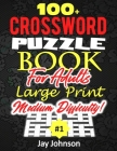 100+ Crossword Puzzle Book For Adults Large Print Medium Difficulty!: An Exceptional Large Print Crossword Puzzle Book For Seniors History, A Jumbo Pr Cover Image