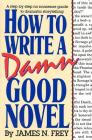 How to Write a Damn Good Novel: A Step-by-Step No Nonsense Guide to Dramatic Storytelling Cover Image