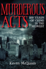 Murderous Acts: 100 Years of Crime in the Midwest Cover Image