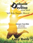 Debunk&Develop your Mind: Self Help Therapy Manual, How to love yourself after bullying Cover Image