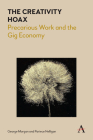 The Creativity Hoax: Precarious Work and the Gig Economy Cover Image