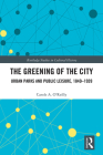 The Greening of the City: Urban Parks and Public Leisure, 1840-1939 (Routledge Studies in Cultural History) Cover Image