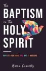 The Baptism in the Holy Spirit: Why It's For Today and Why It Matters Cover Image