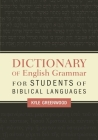 Dictionary of English Grammar for Students of Biblical Languages Cover Image