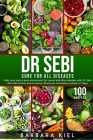 Dr Sebi Diet Cookbook: Make your body a poor environment for cancer and other diseases. Boost your immunitary system in 7 days with 100+ Reci Cover Image