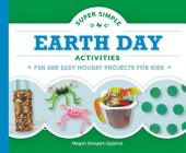 Super Simple Earth Day Activities: Fun and Easy Holiday Projects for Kids (Super Simple Holidays) Cover Image