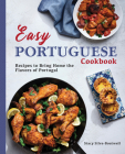 Easy Portuguese Cookbook: Recipes to Bring Home the Flavors of Portugal Cover Image