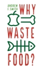Why Waste Food? (Food Controversies) Cover Image