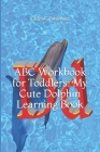 ABC Workbook for Toddlers: My Cute Dolphin Learning Book: Colored Paper abc Activity Book for Young Kids 2-5 Years Cover Image