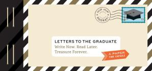 Letters to the Graduate: Write Now. Read Later. Treasure Forever. (Graduation Gifts, Gifts for New Graduates, Graduating Gifts) Cover Image