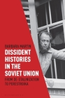 Dissident Histories in the Soviet Union: From De-Stalinization to Perestroika Cover Image