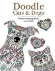 Doodle Cats & Dogs: Adult Coloring Book: Stress Relieving Cats and Dogs Designs for Women and Men - Perfect Coloring Book Gift for Grownup Cover Image