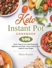 Keto Instant Pot Cookbook: 800 Quick, Easy & Low-Carb Recipes for Beginners and Keto Lovers to Boost Your Health & Lose Weight Cover Image