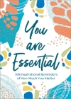 You Are Essential: 100 Inspirational Reminders of How Much You Matter Cover Image