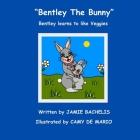 Bentley The Bunny: Bentley learns to like Veggies Cover Image