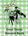 Goat Farm Record Book: Farm Management Log Book - 4-H and FFA Projects - Beef Calving Book - Breeder Owner - Goat Index - Business Accountabi Cover Image