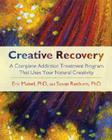 Creative Recovery: A Complete Addiction Treatment Program That Uses Your Natural Creativity Cover Image