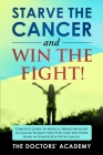 Starve the Cancer and Win the Fight!: Complete Guide to Medical Breakthroughs in Cancer Therapy that Will Give You Upper Hand in Your Battle With Canc Cover Image