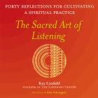 The Sacred Art of Listening: Forty Reflections for Cultivating a Spiritual Practice (Art of Spiritual Living) Cover Image