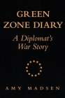 Green Zone Diary: A Diplomat's War Story Cover Image
