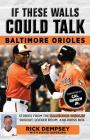 If These Walls Could Talk: Baltimore Orioles: Stories from the Baltimore Orioles Sideline, Locker Room, and Press Box Cover Image