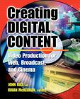 Creating Digital Content: A Video Production Guide for Web, Broadcast, and Cinema Cover Image