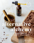 Alternative Alchemy: Recipes and Mindful Baking with CBD, Herbs, and Adaptogens Cover Image