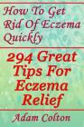 How To Get Rid Of Eczema Quickly: 294 Great Tips For Eczema Relief Cover Image