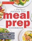 The Perfect Alkaline Diet Meal Prep Cookbook: 1000-Day Delicious Meals to Simplify Your Healing Cover Image