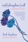 Wife Daughter Self: A Memoir in Essays Cover Image